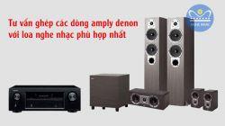 Hướng dẫn ghép Amply Denon với Loa phù hợp - Vuanghenhac.com