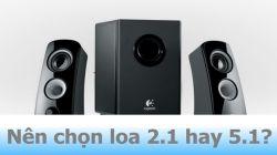 Loa 2.1 và 5.1 loại nào tốt hơn để nghe nhạc và tại sao?